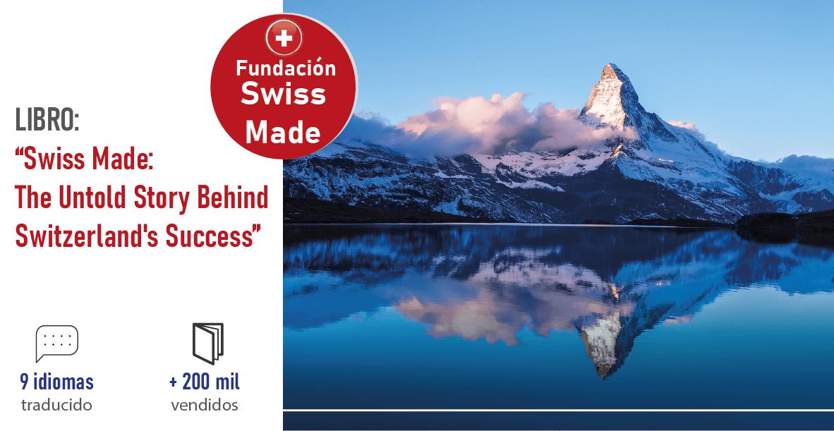 Swiss Made: The Untold Story Behind Switzerland's Success - Libro que ya está disponible en español